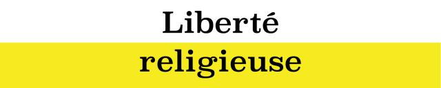 Titre argument liberté religieuse-01